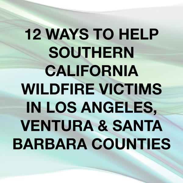 How To Help Southern California Fire Victims in Ventura and Los Angeles County