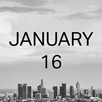 JANUARY 16 Location: LA